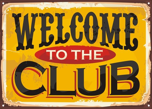 Welcome to the club retro tin sign graphic template on old rusty yellow background