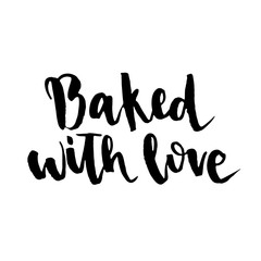 Baked with love. Hand drawn inspirational and motivating phrase, quote.