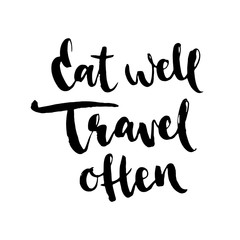 Eat well Travel often. Hand drawn inspirational and motivating phrase, quote.