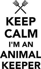 Keep calm I'm an Animal Keeper
