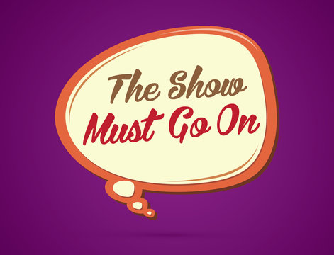 The show must go on text in balloons graphic vector.