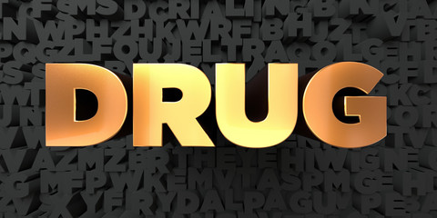 Drug - Gold text on black background - 3D rendered royalty free stock picture. This image can be used for an online website banner ad or a print postcard.