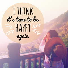 "Inspirational quote ""I think it's time to be happy again"" on blurred background with vintage filter"
