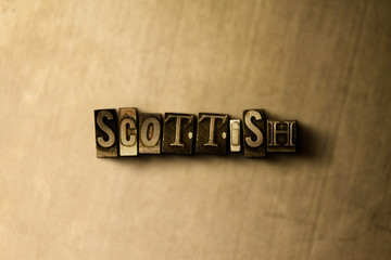 SCOTTISH - close-up of grungy vintage typeset word on metal backdrop. Royalty free stock - 3D rendered stock image.  Can be used for online banner ads and direct mail.