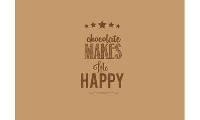 chocolate makes me happy
