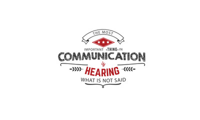 the most important thing in communication is hearing what is not said