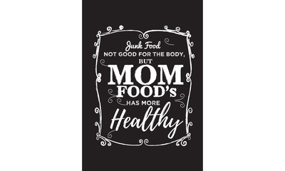 junk food not good for the body, butmom foods has more healthy