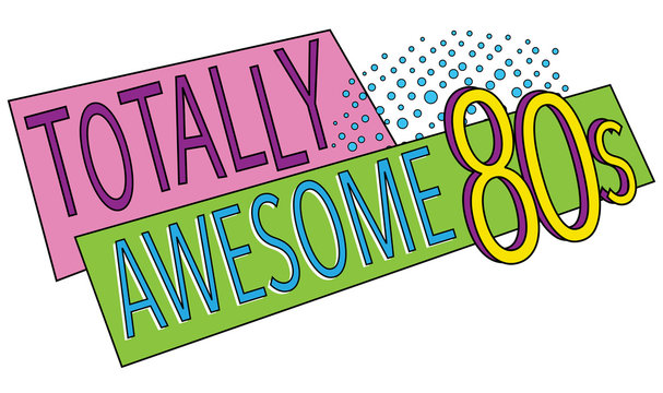 Totally Awesome 80s