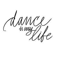 Hand drawn lettering. Dance is my life calligraphy. Vector illustration.