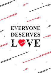 Everyone desrves love vector illustration. Motivation poster, creative decoration concept. Inspiration quote typography banner. Ready to print.