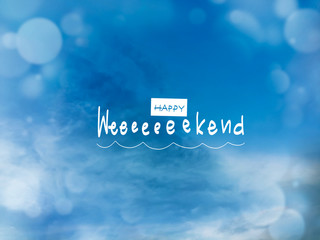 Happy weekend on blue sky and bokeh effect