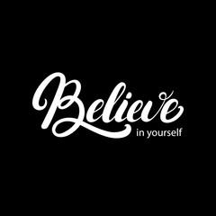 Believe in yourself hand written lettering.