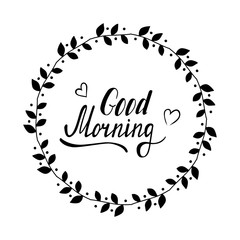 Hand written lettering Good morning made in vector. Inspiration hand drawn floral wreath with quote script. Cute floral set of wreath and branches with inspirational text for poster or card design.