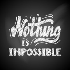 Hand drawn motivational quote lettering - nothing is impossible on a chalkboard. Vector hand drawn typographic poster, slogan, greeting card design. T-shirt inspirational apparel design