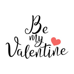 Be My Valentine. Handwritten Lettering Quote About Love. For s Day Design, Wedding Invitation, Printable Wall Art, Poster. Isolated on White. Typography . Vector Illustration.