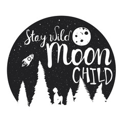 boy silhouette, starry night, Moon, pine forest. Inspirational lettering quote - Stay wild Moon child