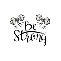 Fitness bodybuilding hand drawn vector label with stylish lettering - 'Be strong' - for flayer poster logo or t-shirt print with phrase and dumbbell.