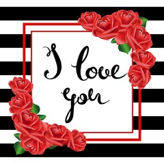 I love you. Valentine Day and Love lettering vector illustration. Striped background. Frame with red roses.