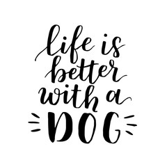 Dog adoption hand written lettering. Brush lettering quote about the dog Life is better with a dog . Vector motivational saying with black ink on white isolated background.