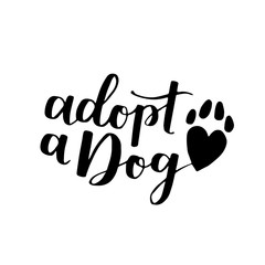 Dog adoption hand written lettering. Brush lettering quote about the dog Adopt a dog with heart-shaped paw. Vector motivational saying with black ink on white isolated background.