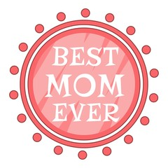 Best Mom Ever pink circle icon. Cartoon illustration of Best Mom Ever pink circle vector icon for web
