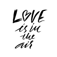 Hand lettered inspirational quote. Love is in the air. Hand brushed ink lettering. Modern brush calligraphy. Vector illustration.