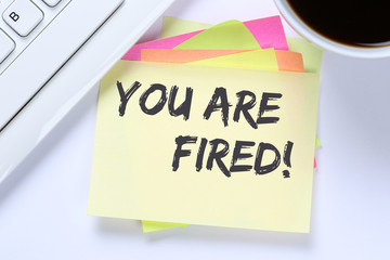 You are fired employee losing jobs, job working unemployed busin