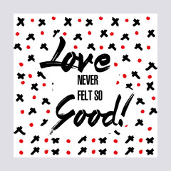 Love Never Felt So Good. Creative Love Motivation Quote Template. Vector Typography Banner Design Concept On Brush Texture Background