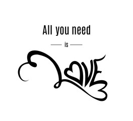 All you need is love template for Happy Valentines Day greeting card design. Vintage Lettering design on white background. Vector illustration
