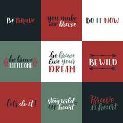 Set of hand drawn quotes about courage and braveness. Be brave be wild phrases for card or poster. Vector inspirational quote. Ink illustration. Modern brush calligraphy. Boho saying for your design.