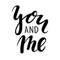 you and me Hand drawn creative calligraphy and brush pen lettering isolated on white background.