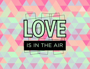 Love is in the air, Valentine's day quote on abstract seamless pattern background, fresh, colorful and super bright. Colors shades: pink, orange, fuchsia, green aquamarine, light blue.
