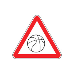 Attention basketball. Dangers red road sign. Game Ball Caution