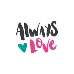 Always love. Bright multi-colored romantic letters. Modern, stylish hand drawn lettering. Quote. Hand-painted inscription. Calligraphy poster, typography. Valentine's Day. Vintage illustration. Heart.