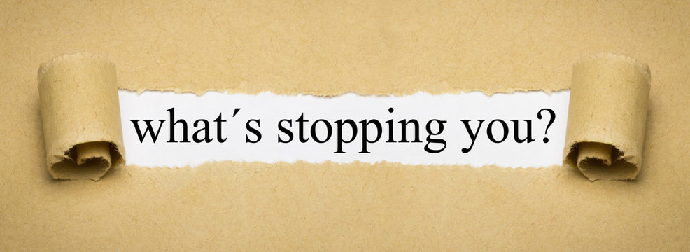 what´s stopping you?