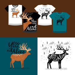 """Deer with inscription """"You are not alone"""" and variations of printing on T-shirts"""