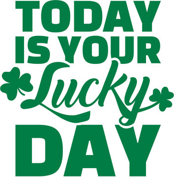 Today is your lucky day - St. Patrick's day