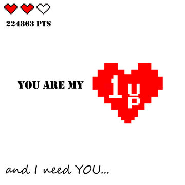 """Valentines Day love and romance vector design old dos games gamer lover theme """"you are my 1UP and I need you"""" emotional quote with two lives and score"""