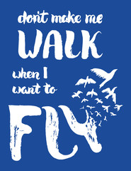 Dont make me walk when I want to fly