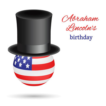 Abraham Lincoln's birthday vector background. Presidential Black top hat worn by the American flag in the shape of a ball. Usable for design greeting card, banner, invitation, poster