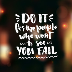 Do it for the people who want to see you fail. Motivation saying about self improvement. Gym quote, fitness motivate phrase. Vector black ink words on dark blur background