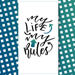 Inspirational and motivational handwritten lettering. Vector modern calligraphy. My life my rules