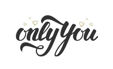 Vector illustration. Handwritten elegant modern brush lettering of Only You with golden hearts.