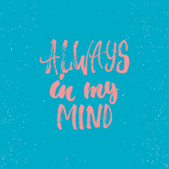 Always in my mind - lettering Valentines Day calligraphy phrase isolated on the background. Fun brush ink typography for photo overlays, t-shirt print, poster design
