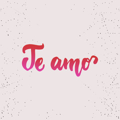 Te amo - lettering Valentines Day calligraphy Spanish phrase what means Love you isolated on the background. Fun brush ink typography for photo overlays, t-shirt print, poster design
