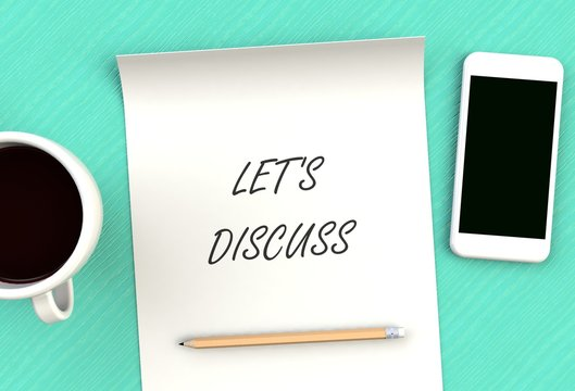 LET'S DISCUSS, message on paper, smart phone and coffee on table, 3D rendering