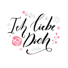 Ich liebe dich. I love you in German language. Love quote. Typography with hand drawn pink flowers. Valentine's day card vector design.
