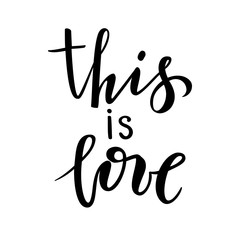 this is love. Hand drawn creative calligraphy and brush pen lettering isolated on white background.