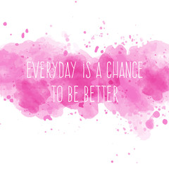 "Motivational quote on watercolor background. "" Everyday is a cha"