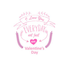 Hand drawn typography poster ' I love you everyday not just  on valentine's day